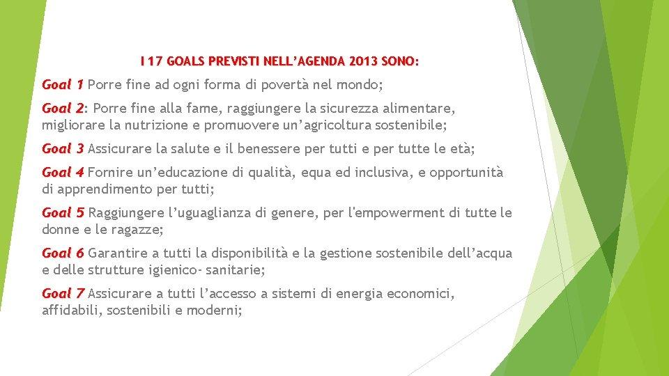 I 17 GOALS PREVISTI NELL'AGENDA 2013 SONO: Goal 1 Porre fine ad ogni