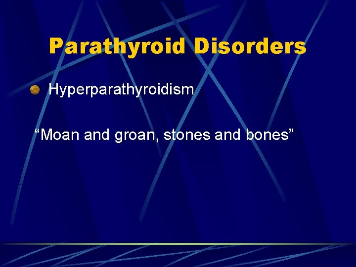 """Parathyroid Disorders Hyperparathyroidism """"Moan and groan, stones and bones"""""""