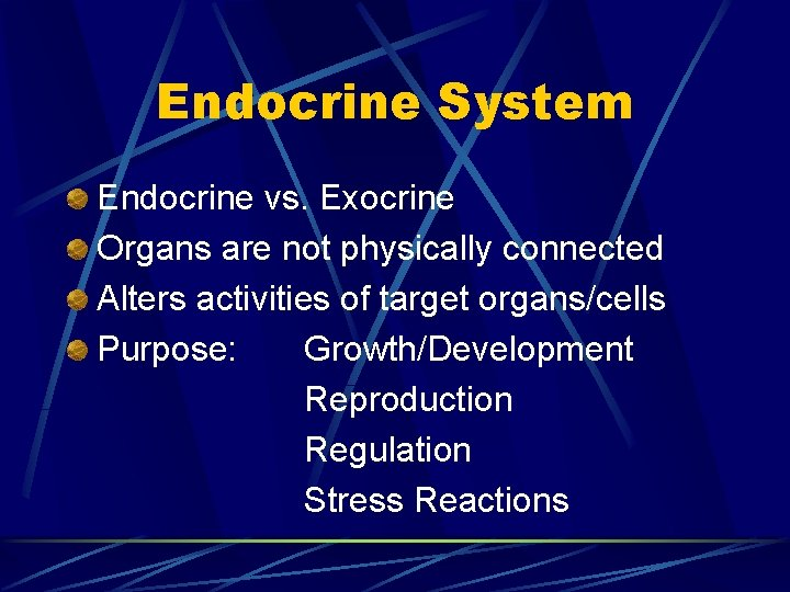 Endocrine System Endocrine vs. Exocrine Organs are not physically connected Alters activities of target