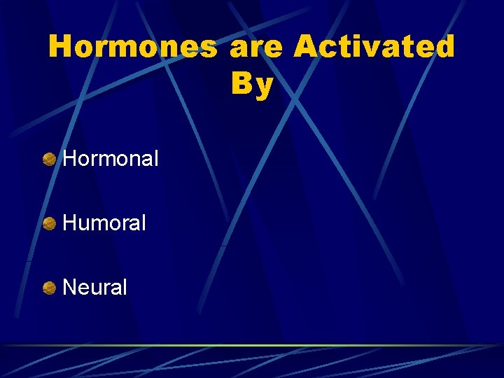 Hormones are Activated By Hormonal Humoral Neural