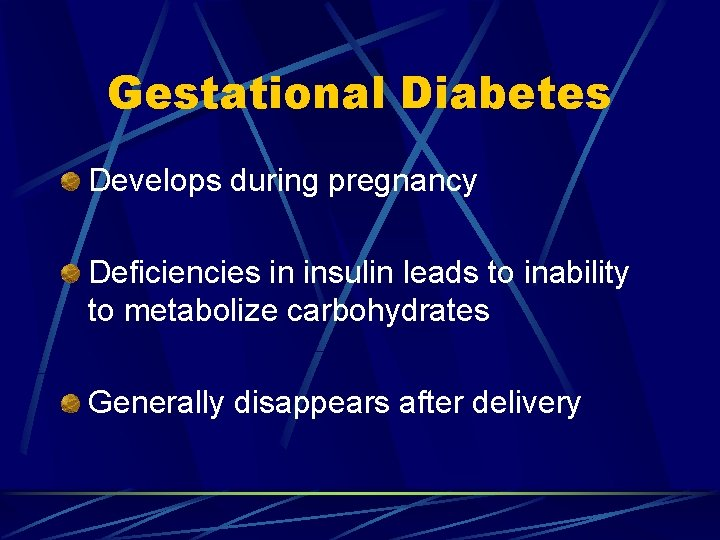 Gestational Diabetes Develops during pregnancy Deficiencies in insulin leads to inability to metabolize carbohydrates