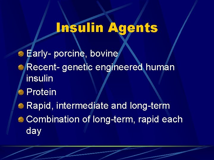 Insulin Agents Early- porcine, bovine Recent- genetic engineered human insulin Protein Rapid, intermediate and