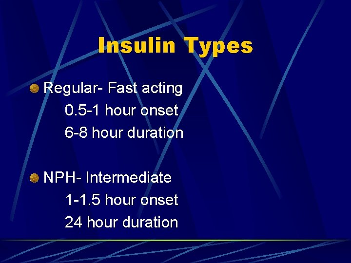 Insulin Types Regular- Fast acting 0. 5 -1 hour onset 6 -8 hour duration