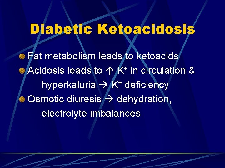 Diabetic Ketoacidosis Fat metabolism leads to ketoacids Acidosis leads to K+ in circulation &