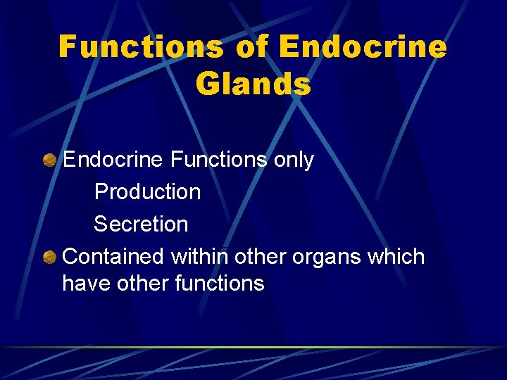 Functions of Endocrine Glands Endocrine Functions only Production Secretion Contained within other organs which