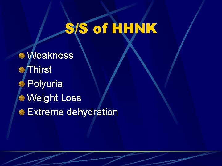 S/S of HHNK Weakness Thirst Polyuria Weight Loss Extreme dehydration