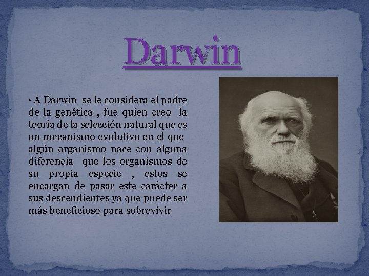 Darwin • A Darwin se le considera el padre de la genética , fue