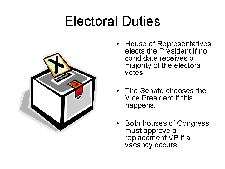 Electoral Duties • House of Representatives elects the President if no candidate receives a