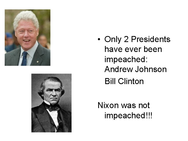 • Only 2 Presidents have ever been impeached: Andrew Johnson Bill Clinton Nixon