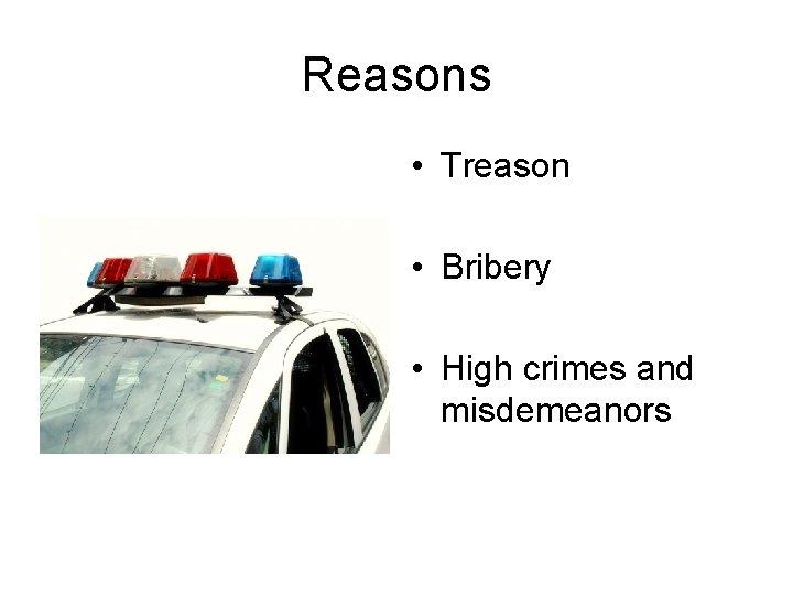 Reasons • Treason • Bribery • High crimes and misdemeanors