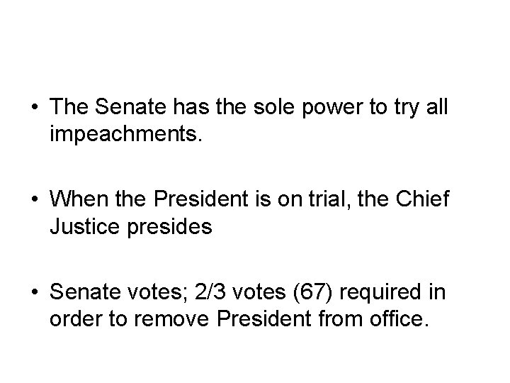 • The Senate has the sole power to try all impeachments. • When