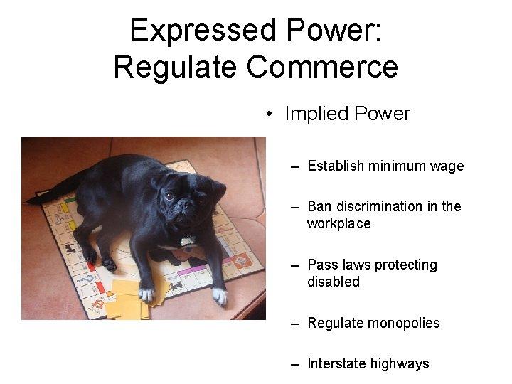 Expressed Power: Regulate Commerce • Implied Power – Establish minimum wage – Ban discrimination