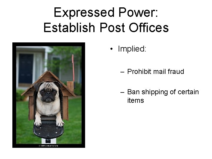 Expressed Power: Establish Post Offices • Implied: – Prohibit mail fraud – Ban shipping