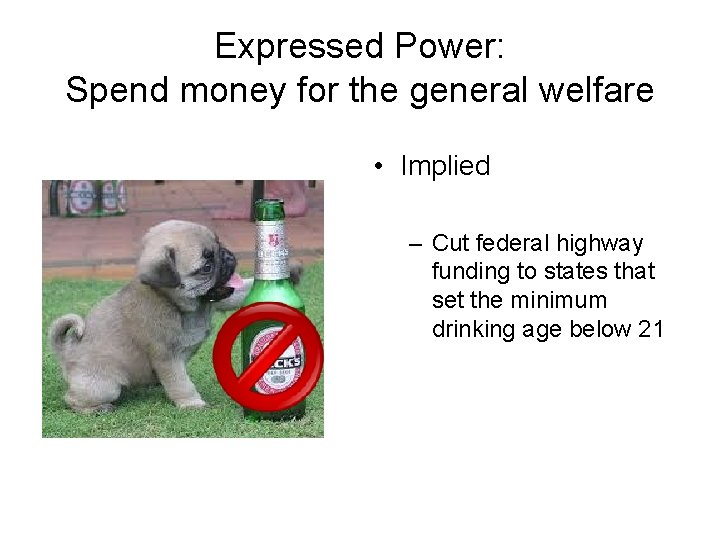 Expressed Power: Spend money for the general welfare • Implied – Cut federal highway