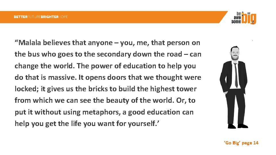 """""""Malala believes that anyone – you, me, that person on the bus who goes"""