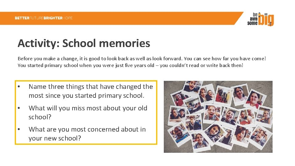 Activity: School memories Before you make a change, it is good to look back