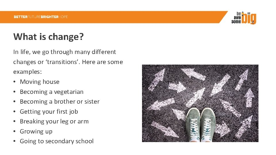 What is change? In life, we go through many different changes or 'transitions'. Here
