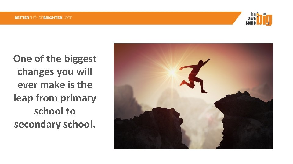 One of the biggest changes you will ever make is the leap from primary