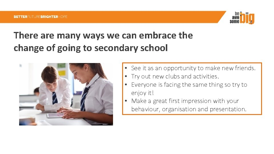 There are many ways we can embrace the change of going to secondary school