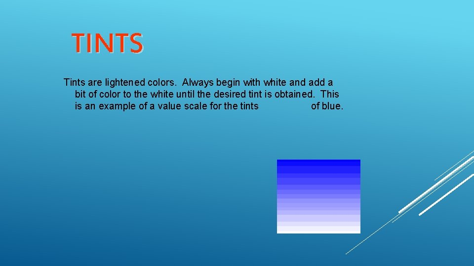 TINTS Tints are lightened colors. Always begin with white and add a bit of