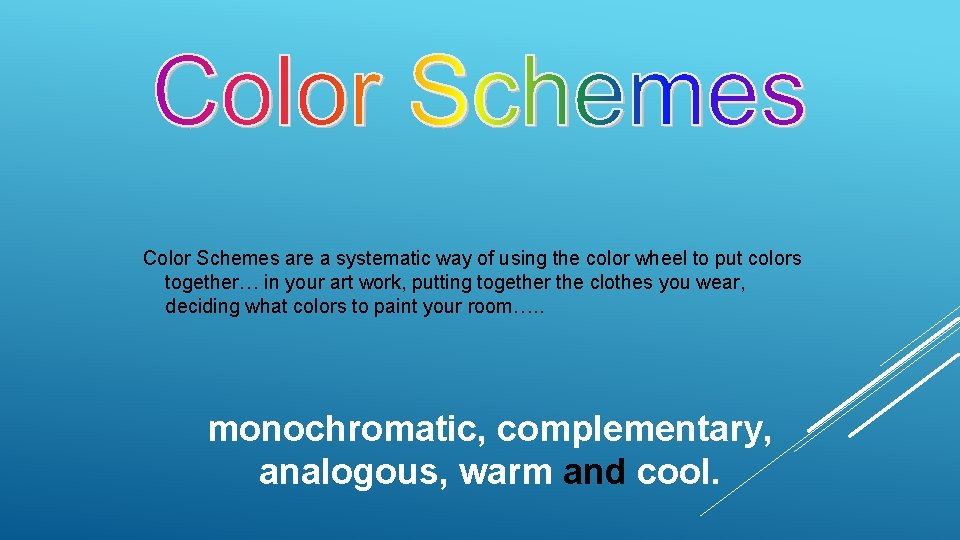 Color Schemes are a systematic way of using the color wheel to put colors