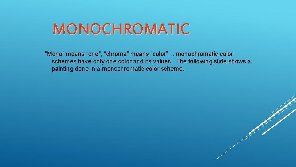 "MONOCHROMATIC ""Mono"" means ""one"", ""chroma"" means ""color""… monochromatic color schemes have only one color"