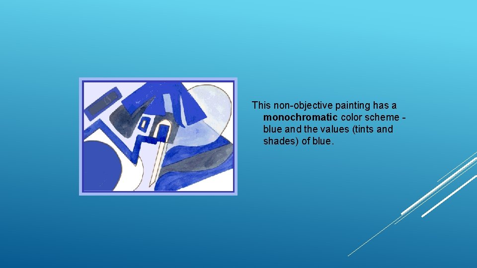 This non-objective painting has a monochromatic color scheme blue and the values (tints and