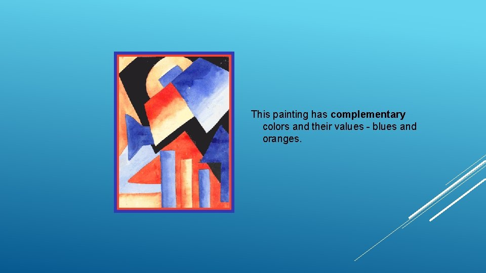 This painting has complementary colors and their values - blues and oranges.