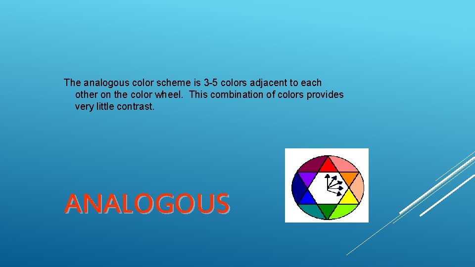 The analogous color scheme is 3 -5 colors adjacent to each other on the