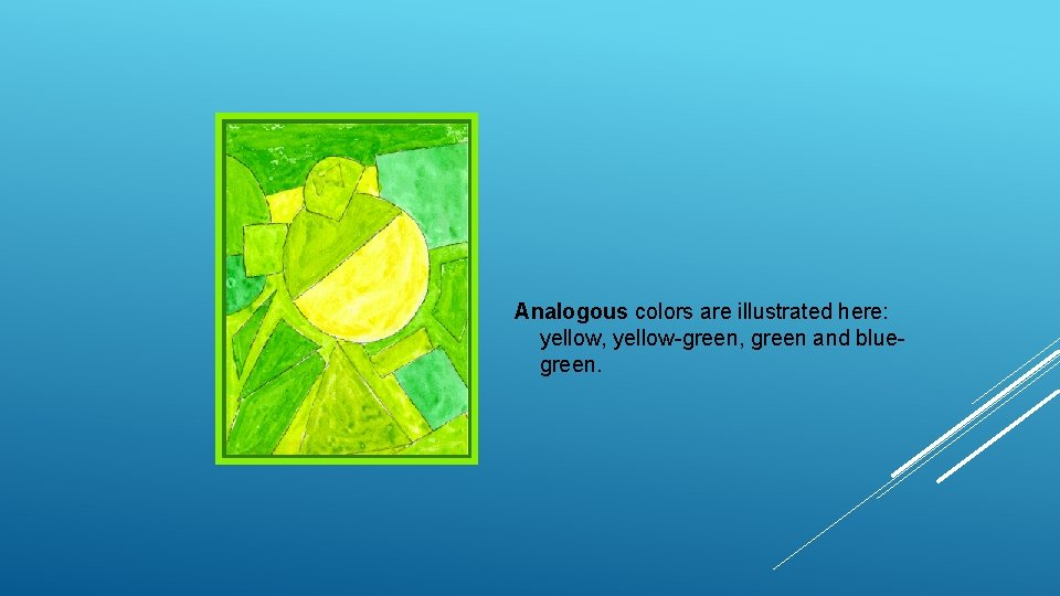 Analogous colors are illustrated here: yellow, yellow-green, green and bluegreen.