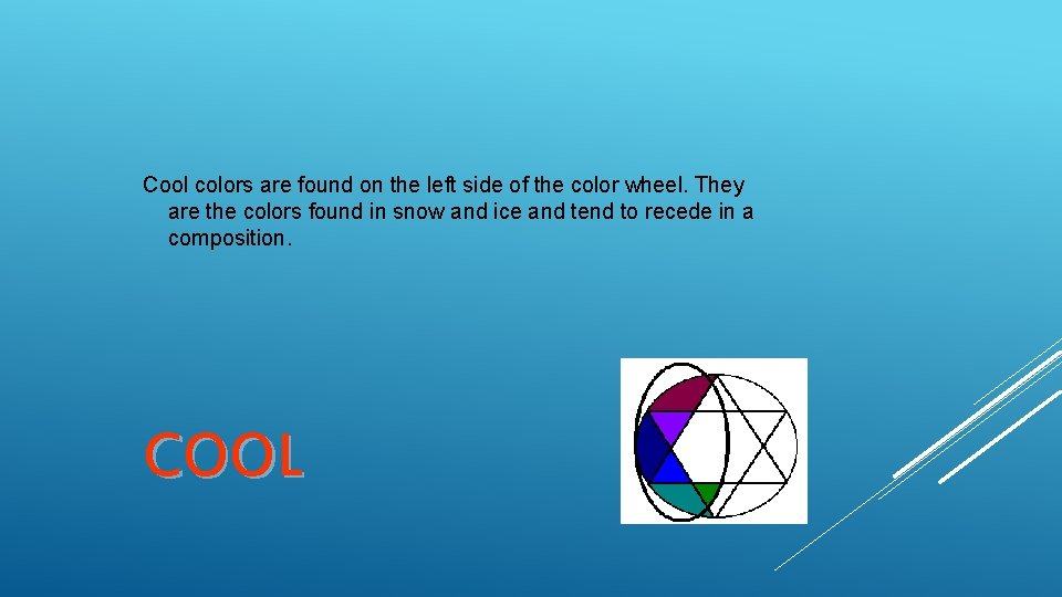 Cool colors are found on the left side of the color wheel. They are
