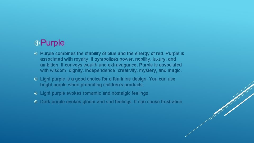 Purple combines the stability of blue and the energy of red. Purple is