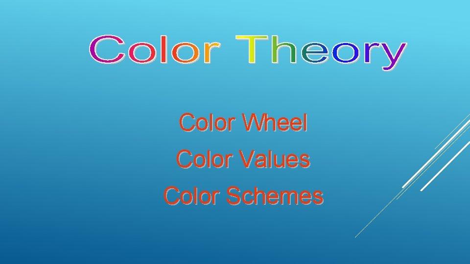 Color Wheel Color Values Color Schemes