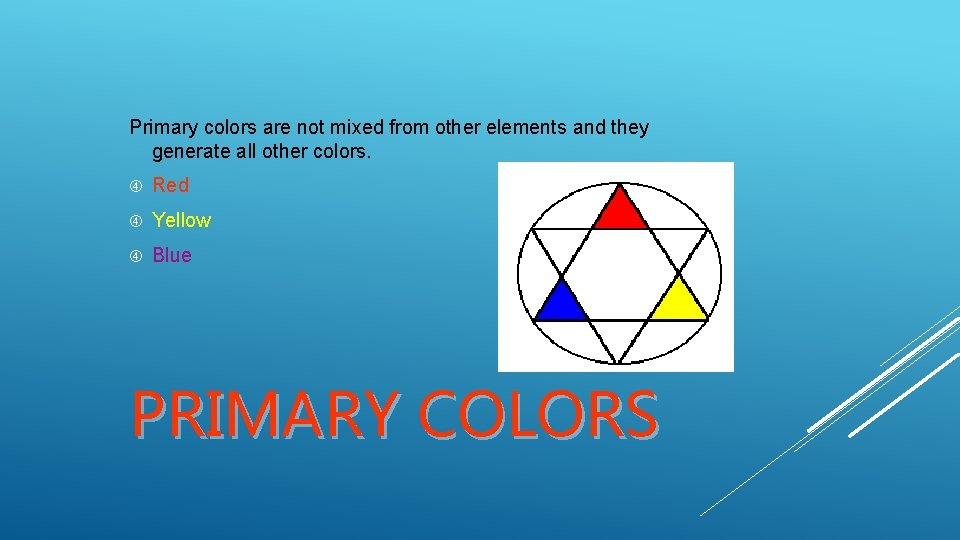 Primary colors are not mixed from other elements and they generate all other colors.
