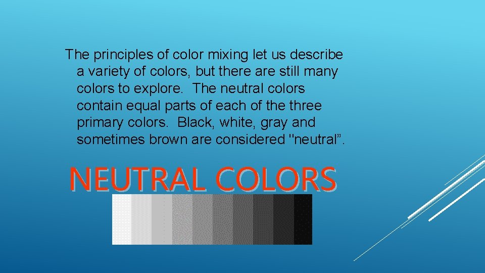 The principles of color mixing let us describe a variety of colors, but there