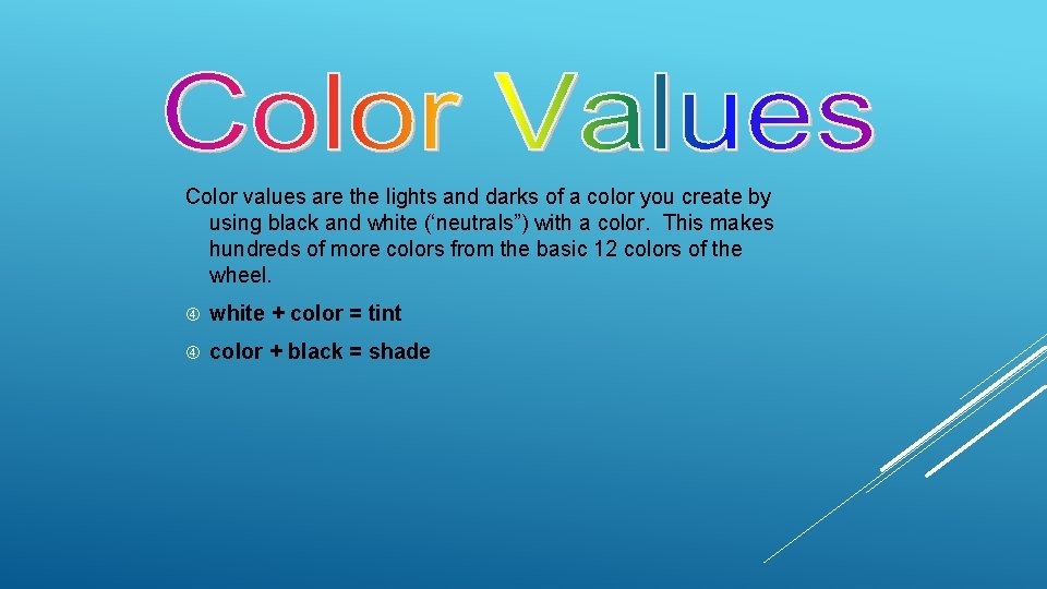 Color values are the lights and darks of a color you create by using