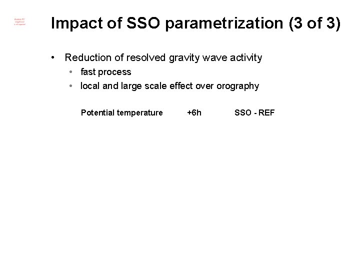 Impact of SSO parametrization (3 of 3) • Reduction of resolved gravity wave activity