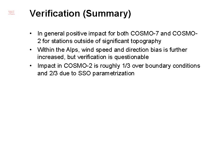 Verification (Summary) • In general positive impact for both COSMO-7 and COSMO 2 for