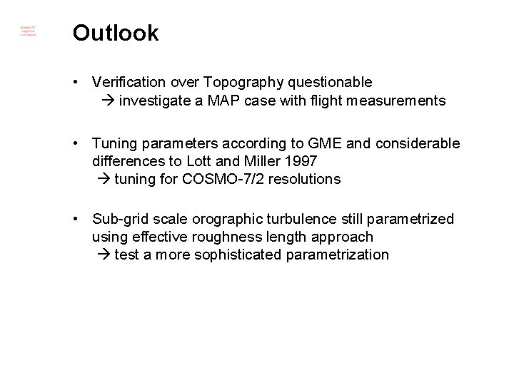 Outlook • Verification over Topography questionable investigate a MAP case with flight measurements •