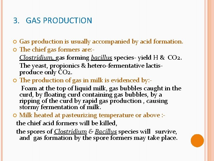 3. GAS PRODUCTION Gas production is usually accompanied by acid formation. The chief gas