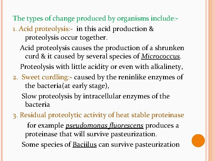 The types of change produced by organisms include: 1. Acid proteolysis: - in this
