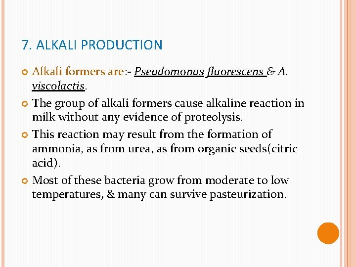 7. ALKALI PRODUCTION Alkali formers are: - Pseudomonas fluorescens & A. viscolactis. The group