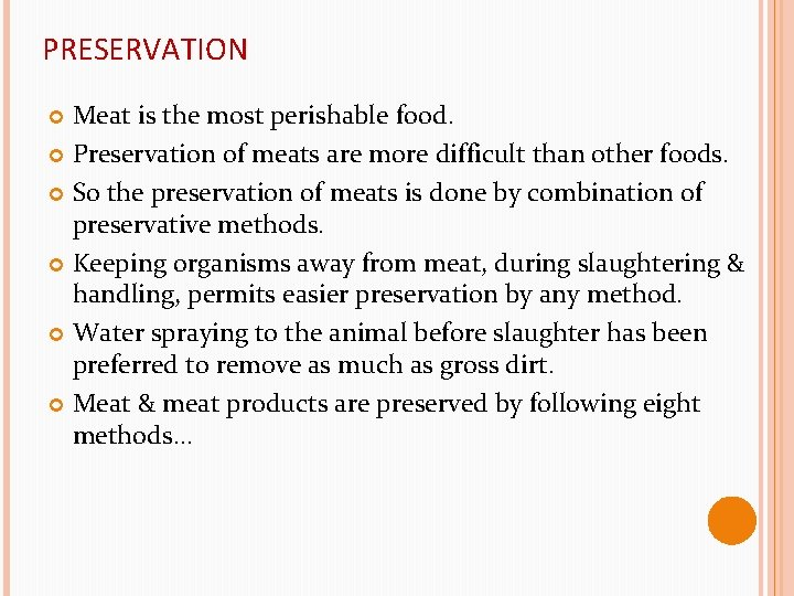 PRESERVATION Meat is the most perishable food. Preservation of meats are more difficult than