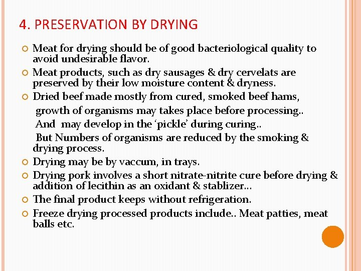 4. PRESERVATION BY DRYING Meat for drying should be of good bacteriological quality to
