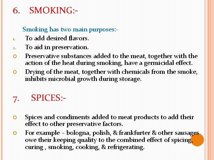 6. 1. 2. 7. SMOKING: Smoking has two main purposes: To add desired flavors.