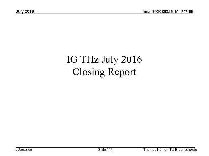 July 2016 doc. : IEEE 802. 15 -16 -0575 -00 IG THz July 2016