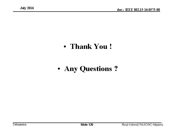 July 2016 doc. : IEEE 802. 15 -16 -0575 -00 • Thank You !