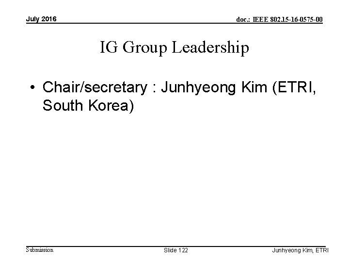 July 2016 doc. : IEEE 802. 15 -16 -0575 -00 IG Group Leadership •