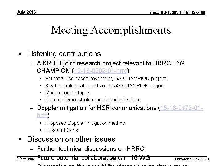 July 2016 doc. : IEEE 802. 15 -16 -0575 -00 Meeting Accomplishments • Listening