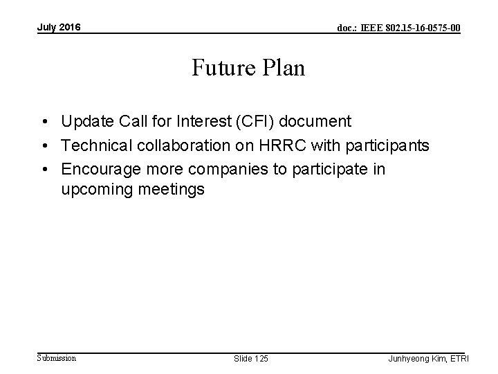 July 2016 doc. : IEEE 802. 15 -16 -0575 -00 Future Plan • Update